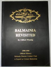 Sale 8460C - Lot 25 - Clifford Winning Balmainia Revisited 1980–1990. Official History Balmain District Cricket Club, a sequel to Balmainia. Limited editi...