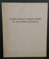Sale 8176A - Lot 26 - Alison Ashby's Wildflowers of Southern Australia. South Australian Museum Board. 1981. Limited Edition 394 / 750. Hardback, no dustj..