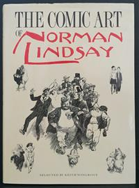 Sale 8176A - Lot 42 - Comic Art of Norman Lindsay.   Selected by Keith Wingrove. A&R 1987. Hardback, dustjacket, black and white plates, 266 pages.