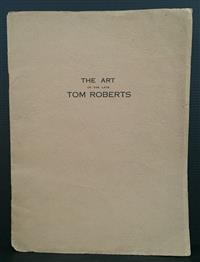 Sale 8176A - Lot 79 - The Art of Tom Roberts. Edition of 350 copies. Fine Art Society's Gallery. 1932. Tip-ins.