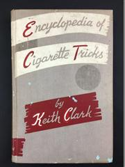 Sale 8539M - Lot 21 - Keith Clark, 'Encyclopedia of Cigarette Tricks'. Second enlarged edition. New York: Louis Tanner, 1952. Grey cloth with a faint circ.