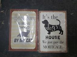 Sale 9176 - Lot 2636 - 2 Tin Signs: Its the dogs House, We just pay the Mortgage & Happiness is Being Owned By My Cat; 30x20cm